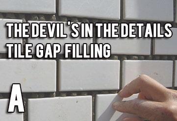 The devil's in the details(A) - tile gap filling