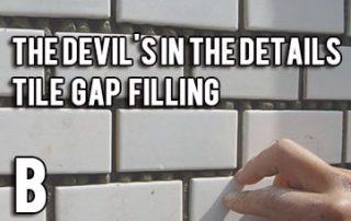 The devil's in the details(B) - tile gap filling